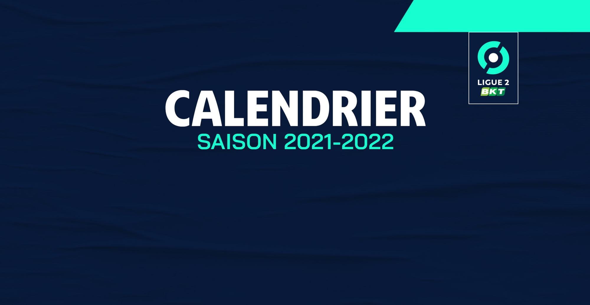 Calendrier 2022 Ligue 2 Les principales dates de la saison 2021/2022